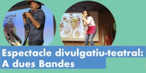 Espectacle divulgatiu-teatral: A dues bandes @ Sala d'actes Ajuntament Platja d'Aro
